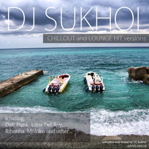 V.A. Chillout and Lounge Hit Versions mixed by Dj Sukhoi_www.sukhoi.com.ua