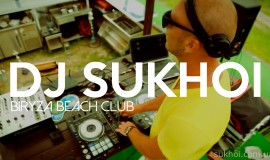 Dj Sukhoi @ Biryuza Beach Club (Заказать Диджея Киев)