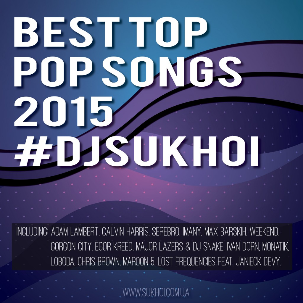 best top pop songs 2015 hit djsukhoi