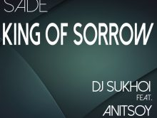 Sade — King Of Sorrow (DJ Sukhoi feat. Anitsoy Cover)